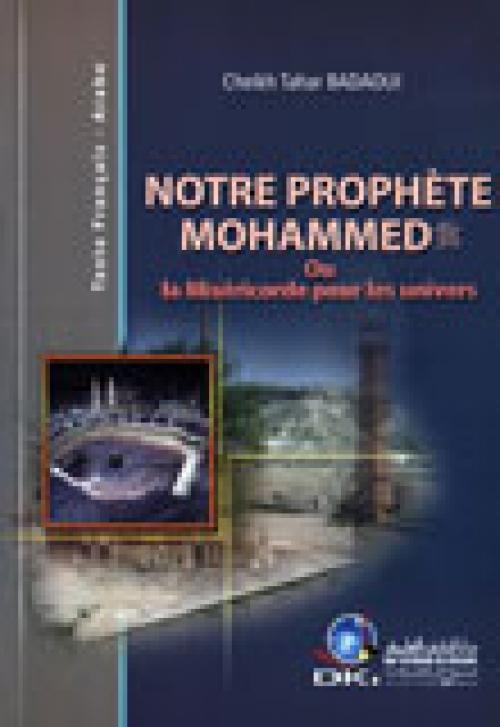Notre prophète Mohamed ou la Miséricorde pour les univers